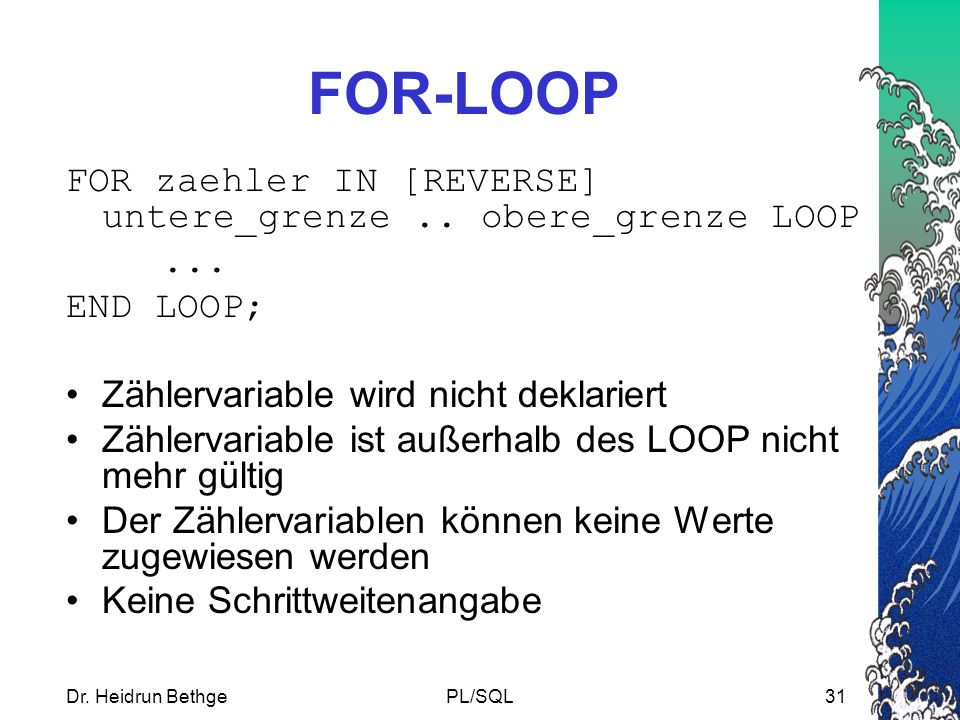 FOR-LOOP FOR zaehler IN [REVERSE] untere_grenze .. obere_grenze LOOP